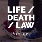 Life/Death/Law Podcast: Episode 1! Purposeful Prenups
